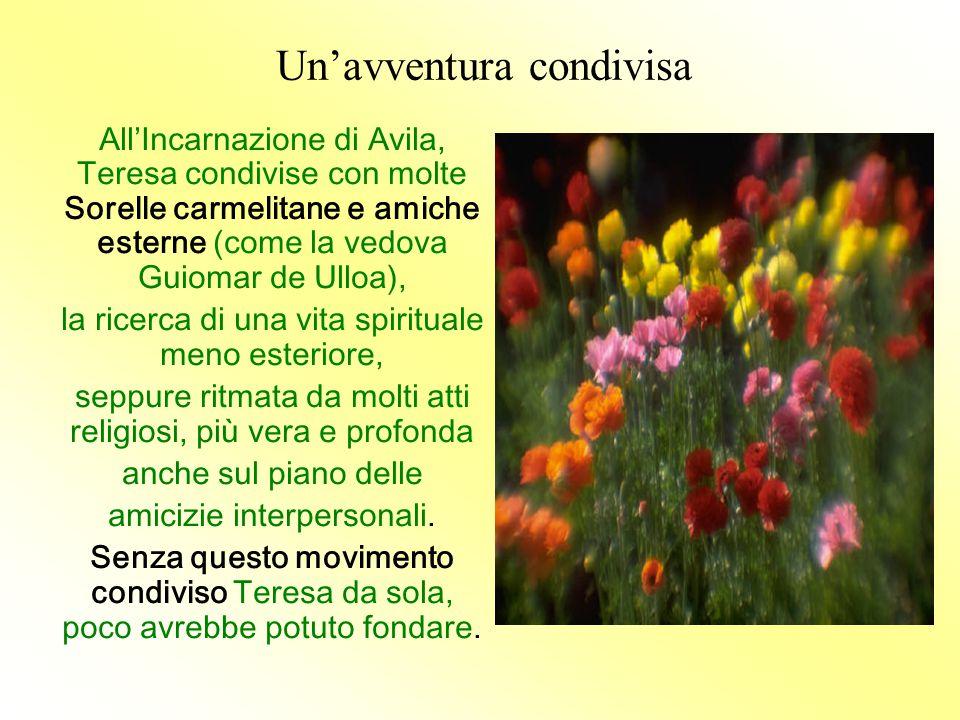 Un'avventura condivisa All'Incarnazione di Avila, Teresa condivise con molte Sorelle carmelitane e amiche esterne (come la vedova Guiomar de Ulloa), l