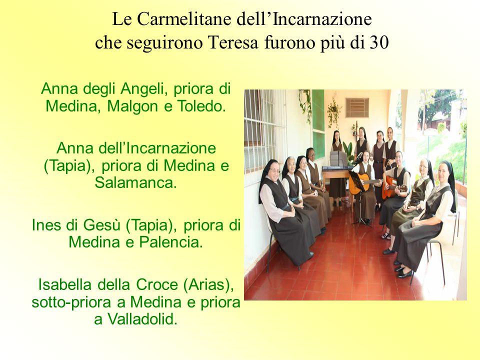 Le Carmelitane dell'Incarnazione che seguirono Teresa furono più di 30 Anna degli Angeli, priora di Medina, Malgon e Toledo. Anna dell'Incarnazione (T