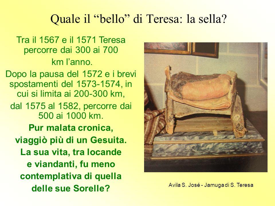 """Quale il """"bello"""" di Teresa: la sella? Tra il 1567 e il 1571 Teresa percorre dai 300 ai 700 km l'anno. Dopo la pausa del 1572 e i brevi spostamenti del"""