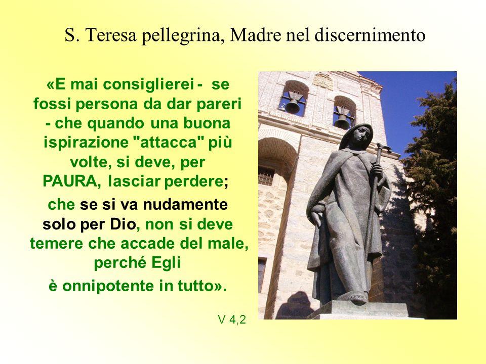 S. Teresa pellegrina, Madre nel discernimento «E mai consiglierei - se fossi persona da dar pareri - che quando una buona ispirazione