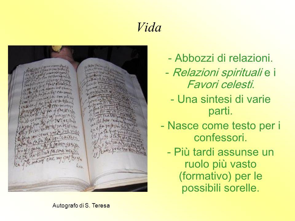 Vida - Abbozzi di relazioni. - Relazioni spirituali e i Favori celesti. - Una sintesi di varie parti. - Nasce come testo per i confessori. - Più tardi