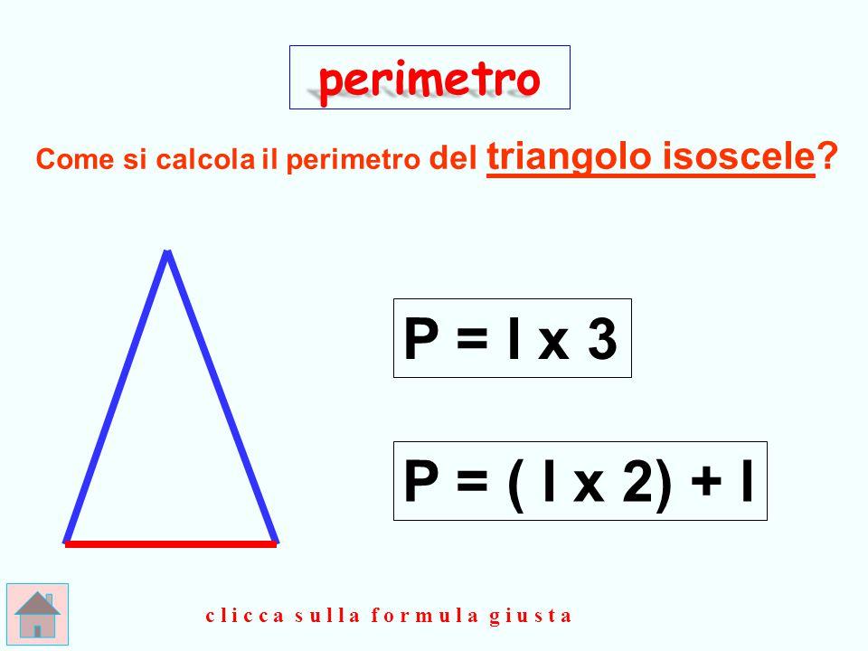 G I U S T O ! ! ! perimetro x 3 P = l clicca qui
