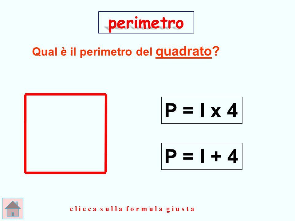 B R A V O ! ! ! perimetro P = l x 4 clicca qui