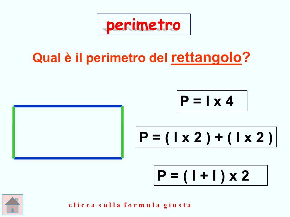 E S A T T O ! ! ! perimetro P = lx 4 clicca qui