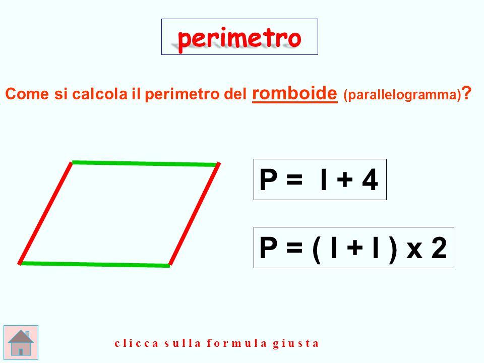 BRAVISS IMO !!! perimetro P = l + lx 2 () oppure clicca qui P = lx 2 + l ()()