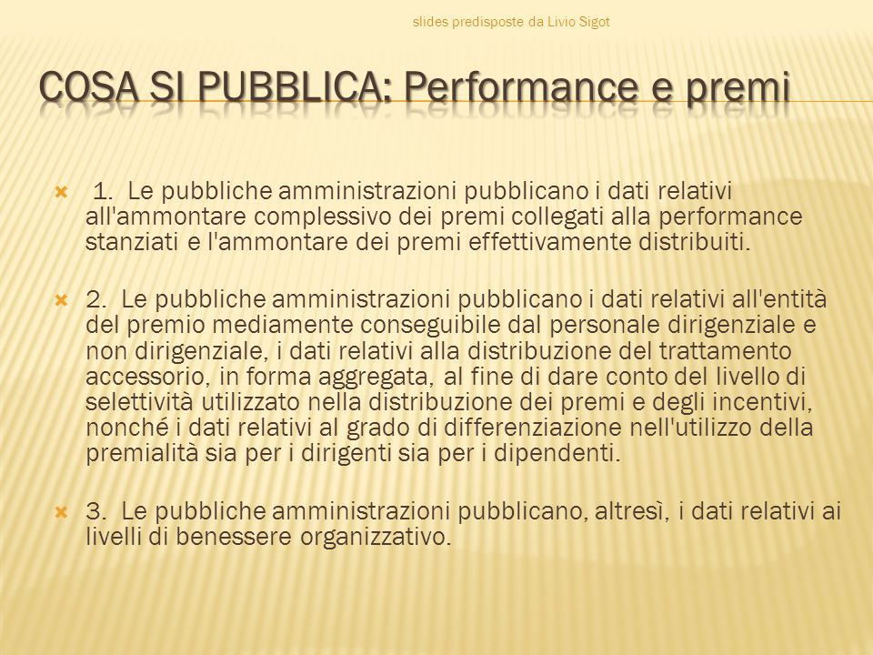  1. Le pubbliche amministrazioni pubblicano i dati relativi all'ammontare complessivo dei premi collegati alla performance stanziati e l'ammontare de
