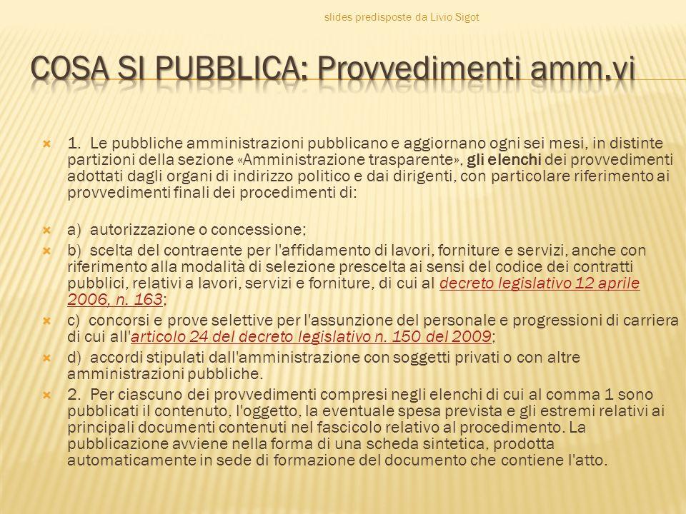  1. Le pubbliche amministrazioni pubblicano e aggiornano ogni sei mesi, in distinte partizioni della sezione «Amministrazione trasparente», gli elenc