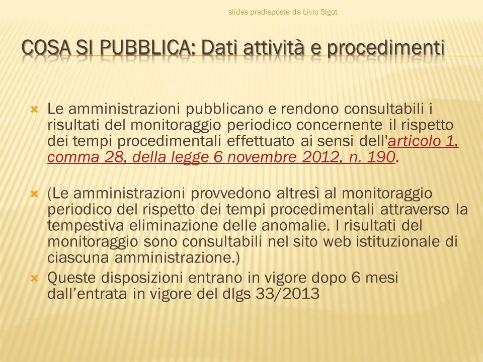  Le amministrazioni pubblicano e rendono consultabili i risultati del monitoraggio periodico concernente il rispetto dei tempi procedimentali effettuato ai sensi dell articolo 1, comma 28, della legge 6 novembre 2012, n.