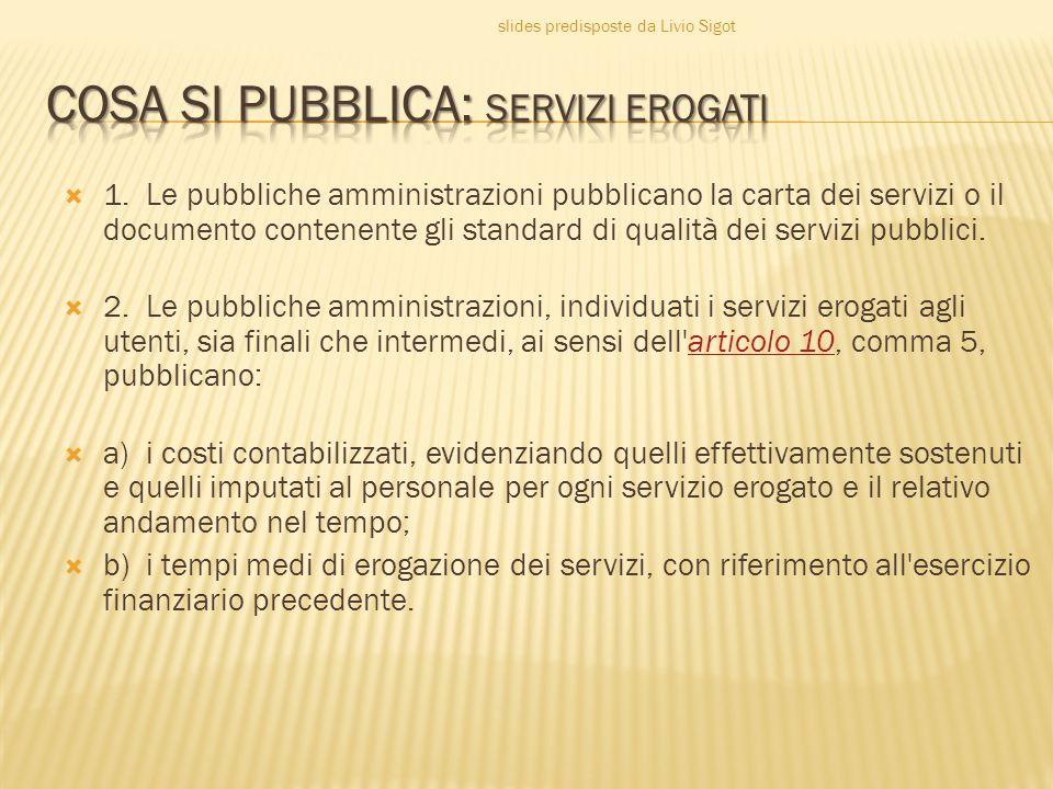  1. Le pubbliche amministrazioni pubblicano la carta dei servizi o il documento contenente gli standard di qualità dei servizi pubblici.  2. Le pubb