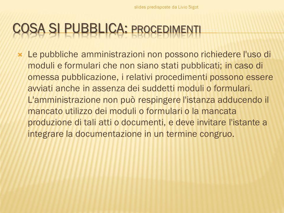  Le pubbliche amministrazioni non possono richiedere l uso di moduli e formulari che non siano stati pubblicati; in caso di omessa pubblicazione, i relativi procedimenti possono essere avviati anche in assenza dei suddetti moduli o formulari.