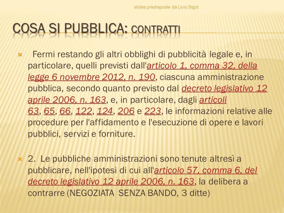  Fermi restando gli altri obblighi di pubblicità legale e, in particolare, quelli previsti dall articolo 1, comma 32, della legge 6 novembre 2012, n.