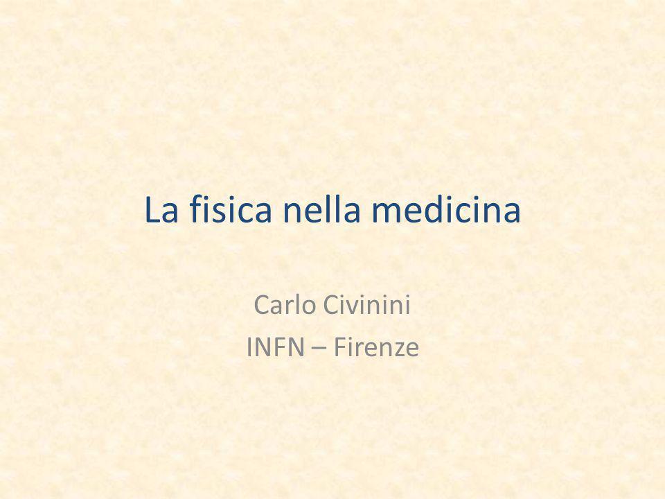 La fisica nella medicina Carlo Civinini INFN – Firenze