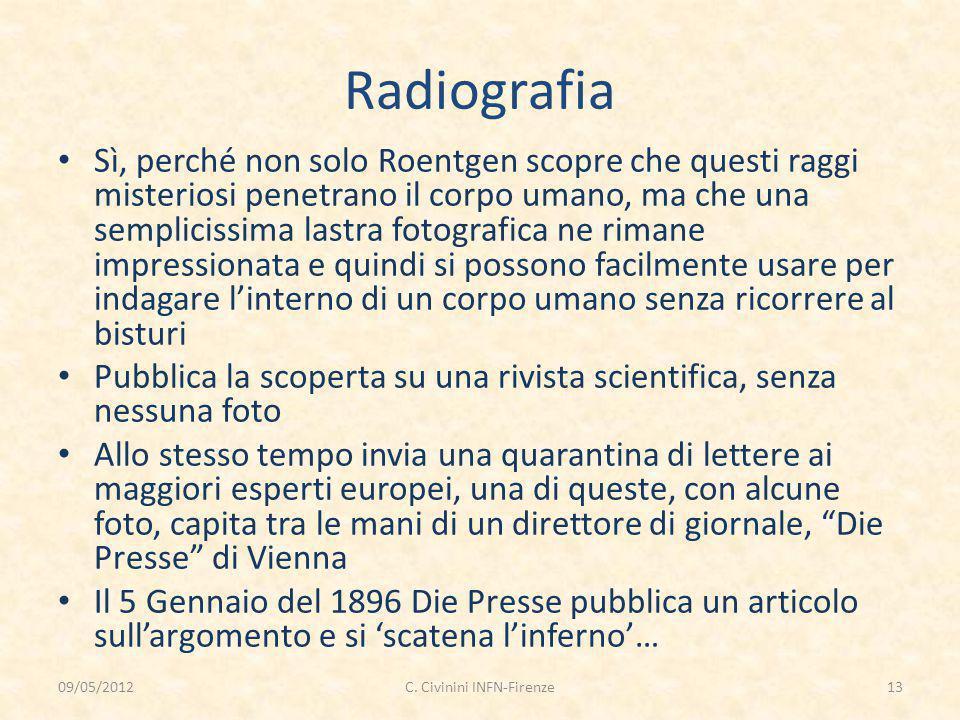 Radiografia Sì, perché non solo Roentgen scopre che questi raggi misteriosi penetrano il corpo umano, ma che una semplicissima lastra fotografica ne r