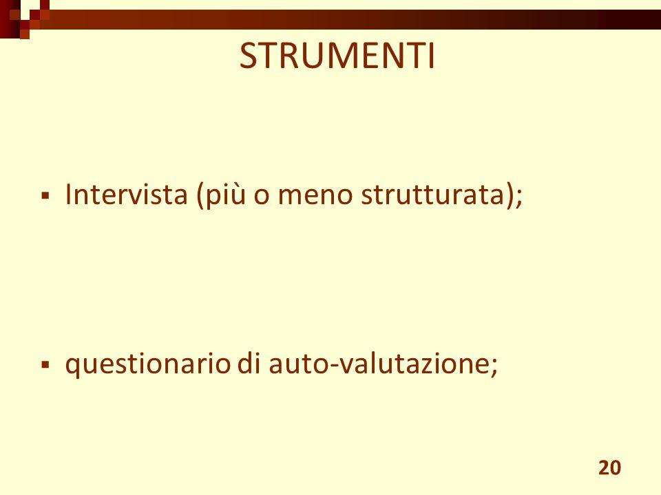 STRUMENTI 20  Intervista (più o meno strutturata);  questionario di auto-valutazione;