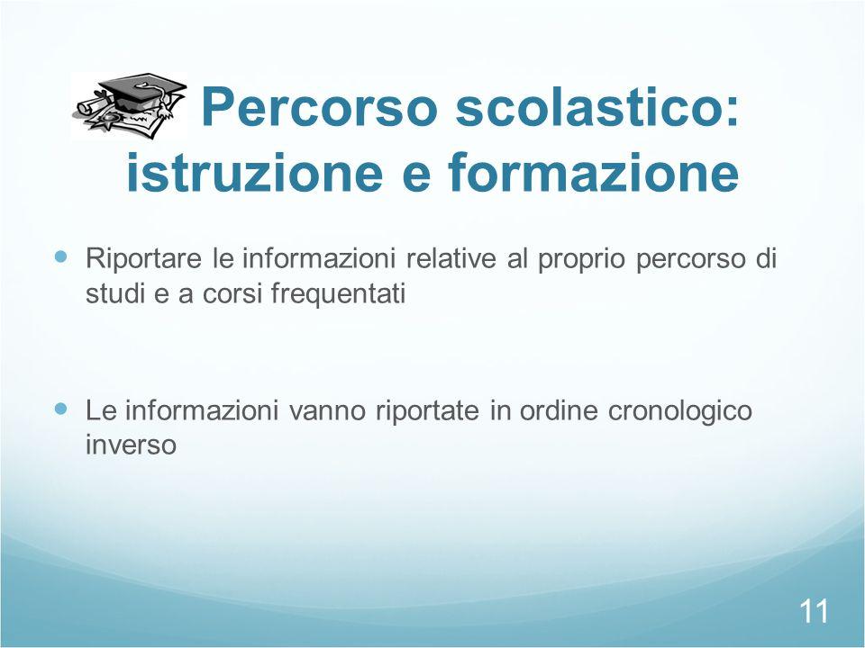 Percorso scolastico: istruzione e formazione Riportare le informazioni relative al proprio percorso di studi e a corsi frequentati Le informazioni van