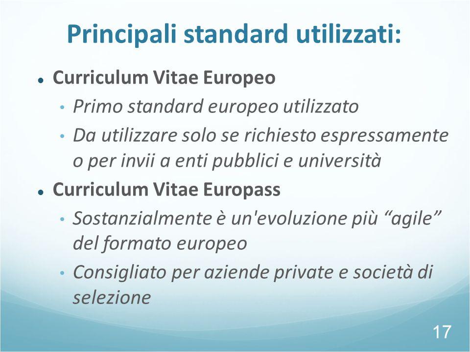 Principali standard utilizzati: Curriculum Vitae Europeo Primo standard europeo utilizzato Da utilizzare solo se richiesto espressamente o per invii a