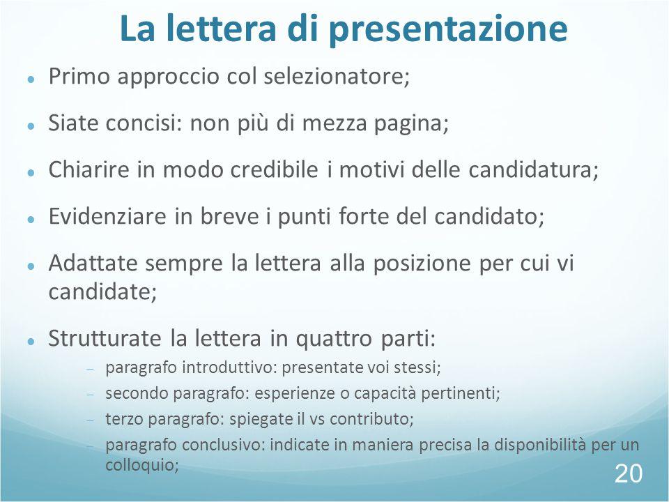 La lettera di presentazione Primo approccio col selezionatore; Siate concisi: non più di mezza pagina; Chiarire in modo credibile i motivi delle candi