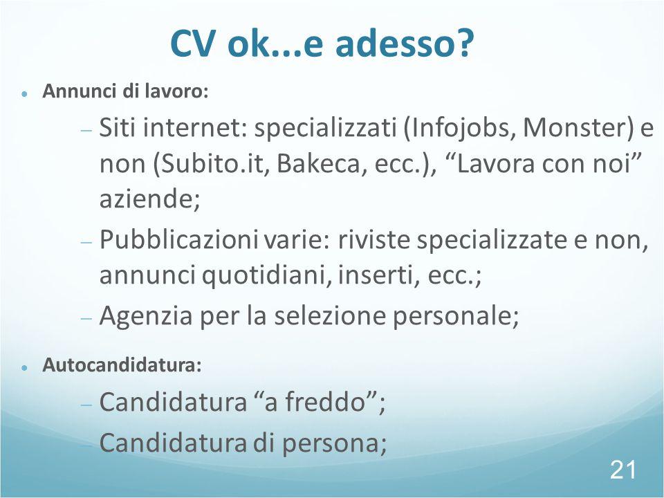 """CV ok...e adesso? Annunci di lavoro:  Siti internet: specializzati (Infojobs, Monster) e non (Subito.it, Bakeca, ecc.), """"Lavora con noi"""" aziende;  P"""