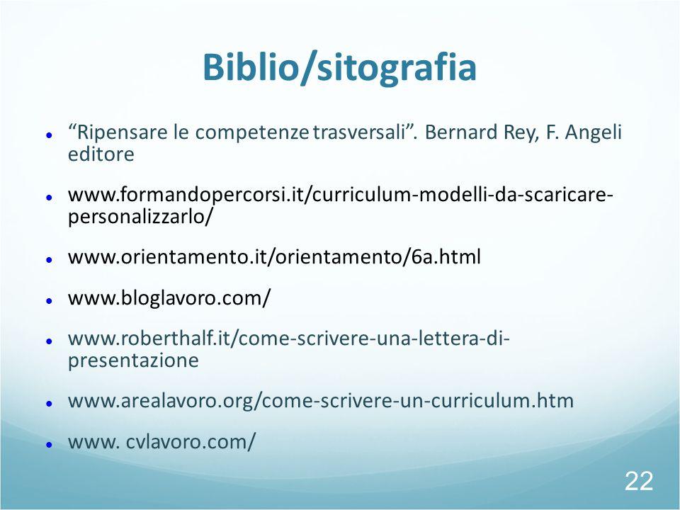 """Biblio/sitografia """"Ripensare le competenze trasversali"""". Bernard Rey, F. Angeli editore www.formandopercorsi.it/curriculum-modelli-da-scaricare- perso"""
