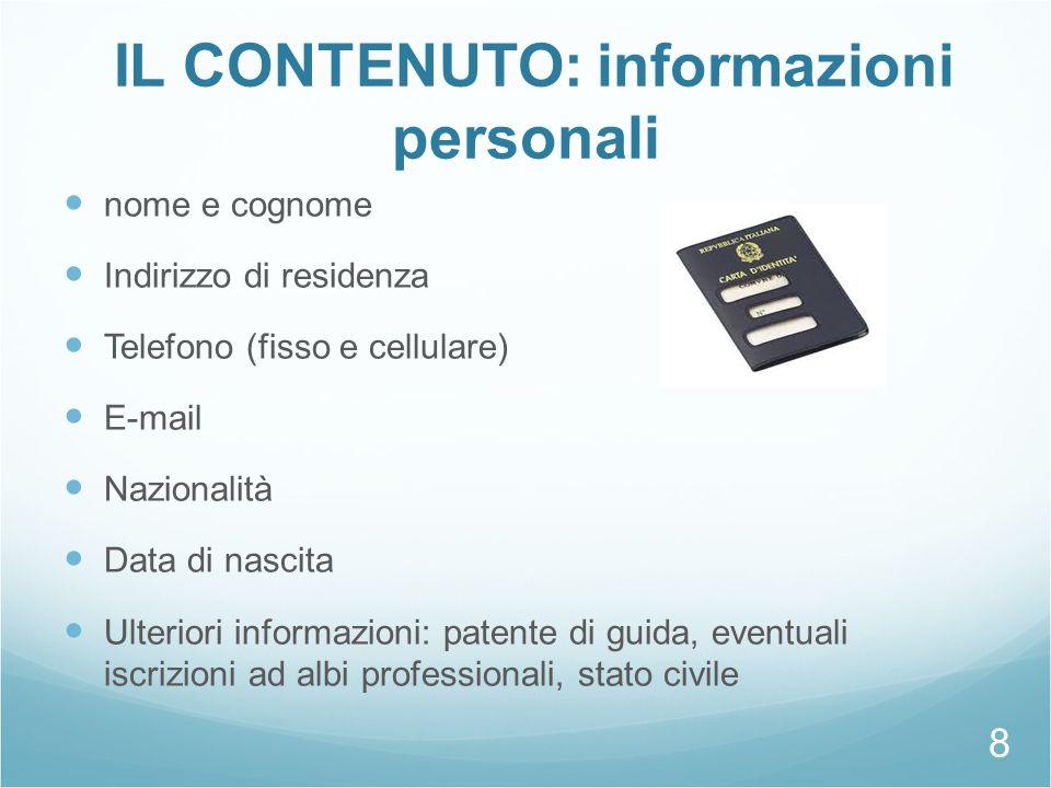 IL CONTENUTO: informazioni personali nome e cognome Indirizzo di residenza Telefono (fisso e cellulare) E-mail Nazionalità Data di nascita Ulteriori i