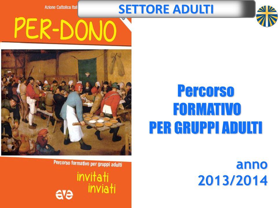 Percorso FORMATIVO FORMATIVO PER GRUPPI ADULTI anno2013/2014 SETTORE ADULTI