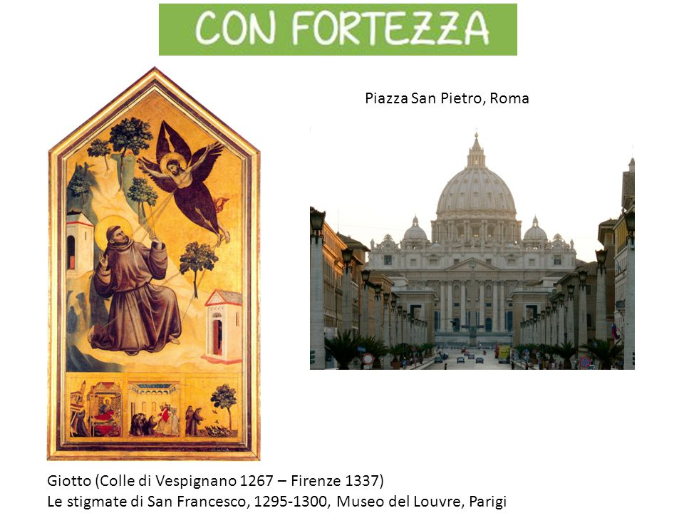 Giotto (Colle di Vespignano 1267 – Firenze 1337) Le stigmate di San Francesco, 1295-1300, Museo del Louvre, Parigi Piazza San Pietro, Roma