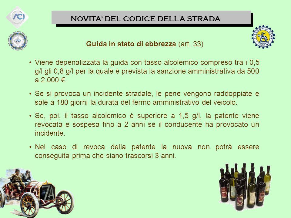 NOVITA' DEL CODICE DELLA STRADA Viene depenalizzata la guida con tasso alcolemico compreso tra i 0,5 g/l gli 0,8 g/l per la quale è prevista la sanzione amministrativa da 500 a 2.000 €.