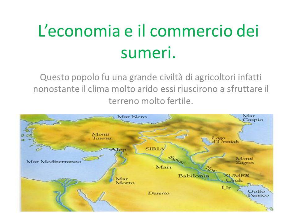 L'economia e il commercio dei sumeri. Questo popolo fu una grande civiltà di agricoltori infatti nonostante il clima molto arido essi riuscirono a sfr