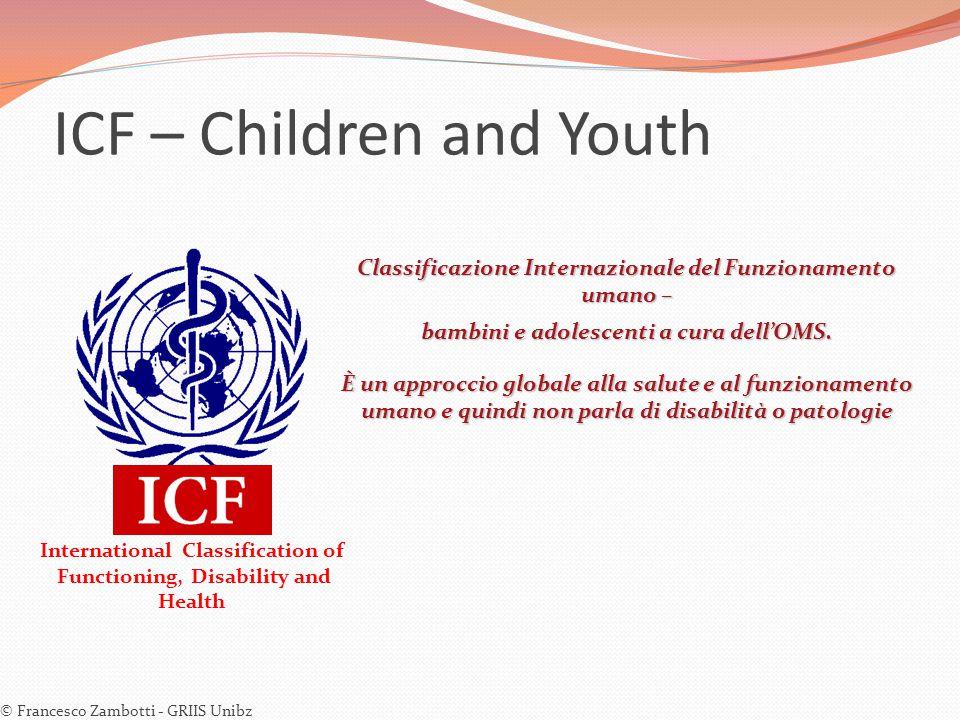 ICF – Children and Youth Classificazione Internazionale del Funzionamento umano – bambini e adolescenti a cura dell'OMS. È un approccio globale alla s