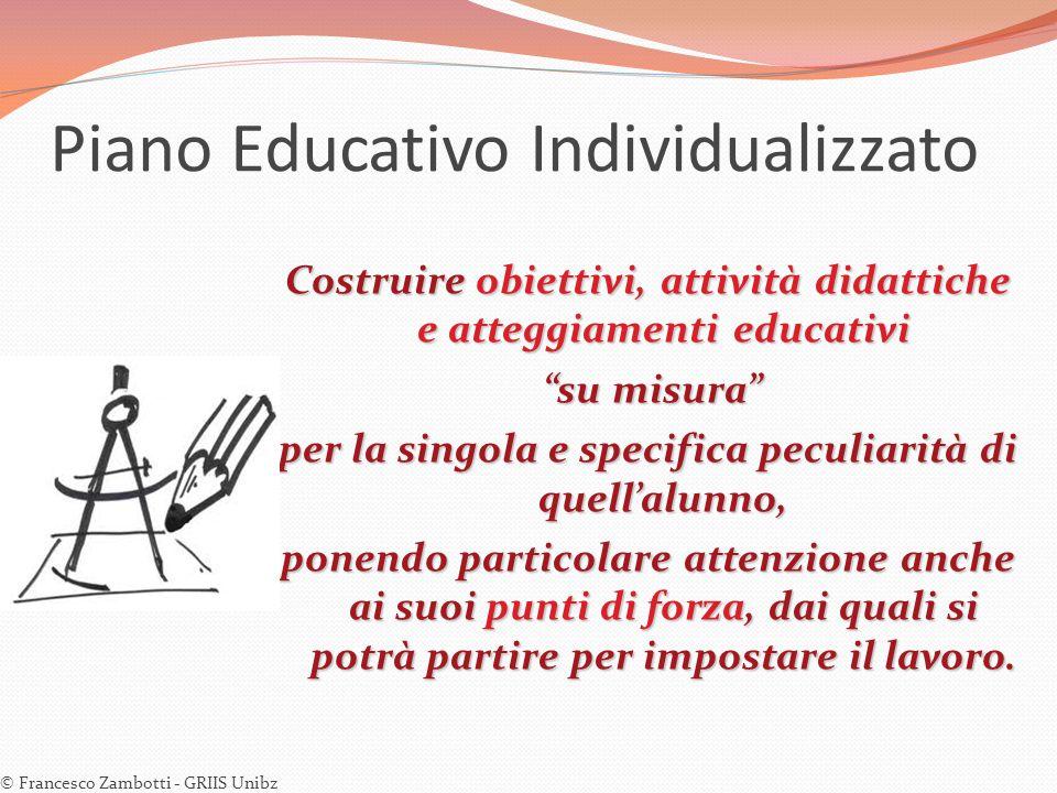 """Piano Educativo Individualizzato Costruire obiettivi, attività didattiche e atteggiamenti educativi """"su misura"""" """"su misura"""" per la singola e specifica"""