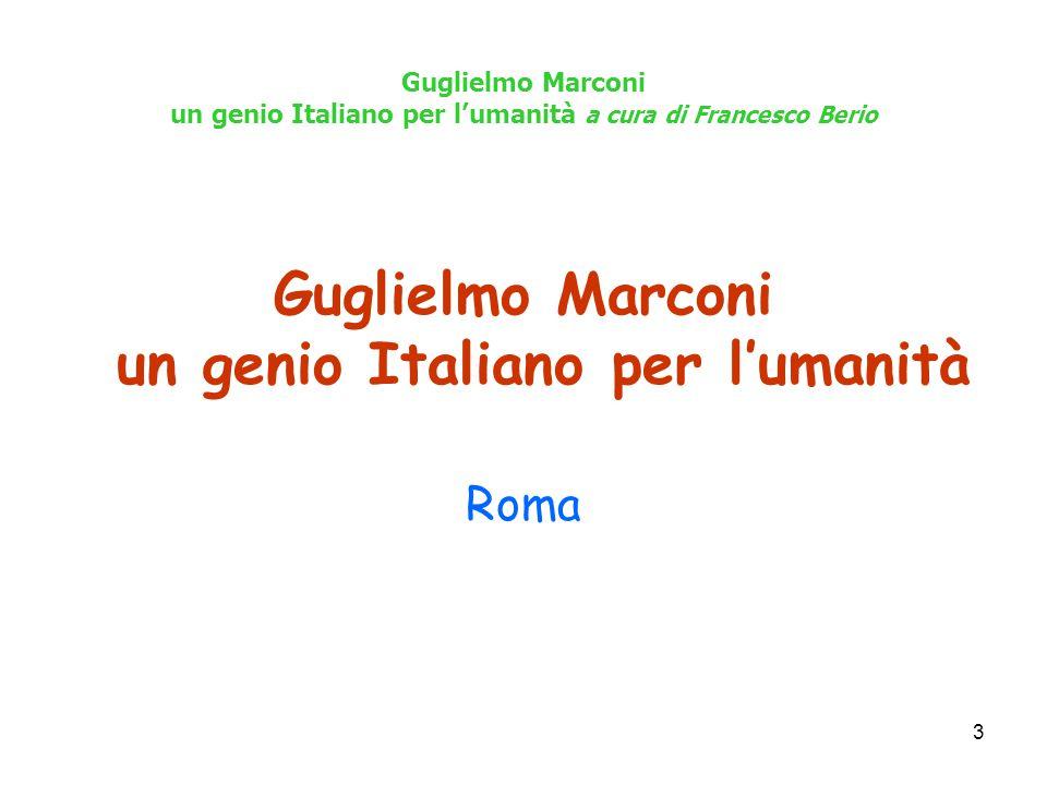 4 Guglielmo Marconi un genio Italiano per l'umanità a cura di Francesco Berio Guglielmo Marconi è conosciuto universalmente come il Padre delle Radiocomunicazioni