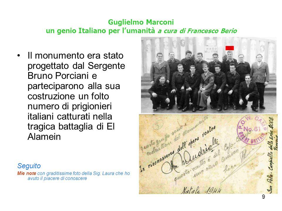 10 Guglielmo Marconi un genio Italiano per l'umanità a cura di Francesco Berio Libro ottimo, che uscirà i primi mesi del 2010, scritto da Laura Porciani (figlia di Bruno) Seguito Mie note con graditissime foto della Sig.