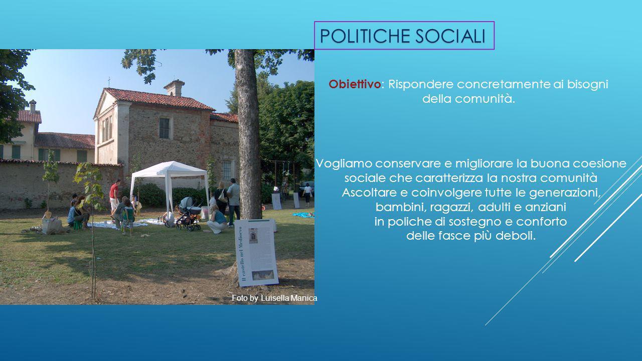 Obiettivo : Rispondere concretamente ai bisogni della comunità. Vogliamo conservare e migliorare la buona coesione sociale che caratterizza la nostra