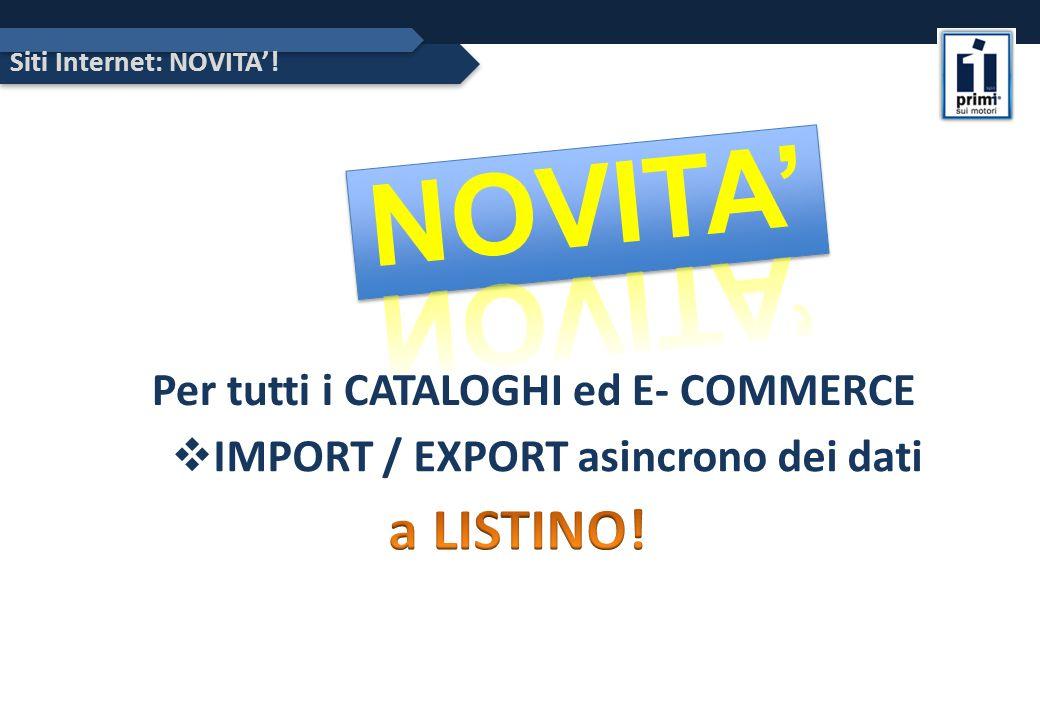 Siti Internet: NOVITA'! Per tutti i CATALOGHI ed E- COMMERCE  IMPORT / EXPORT asincrono dei dati