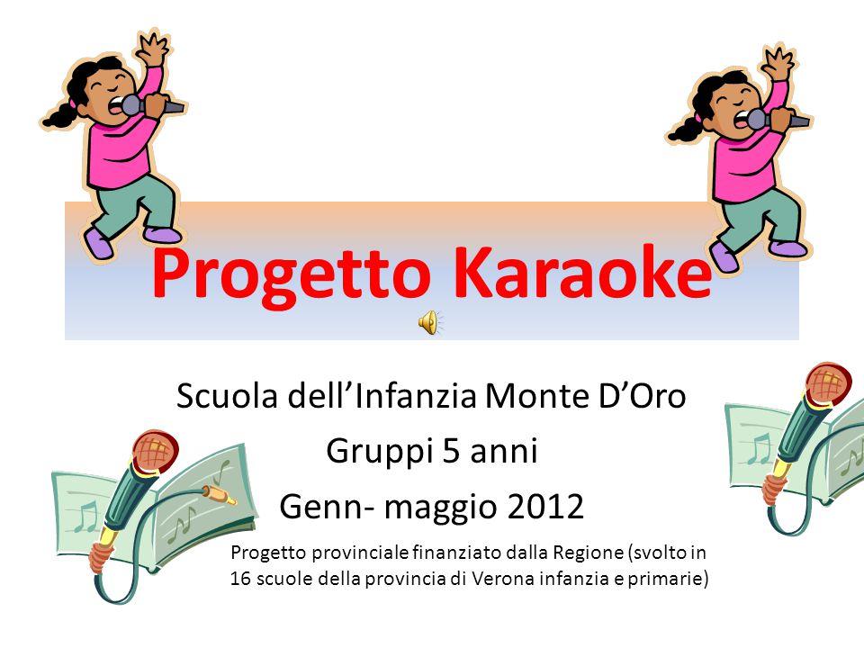 Progetto Karaoke Scuola dell'Infanzia Monte D'Oro Gruppi 5 anni Genn- maggio 2012 Progetto provinciale finanziato dalla Regione (svolto in 16 scuole d
