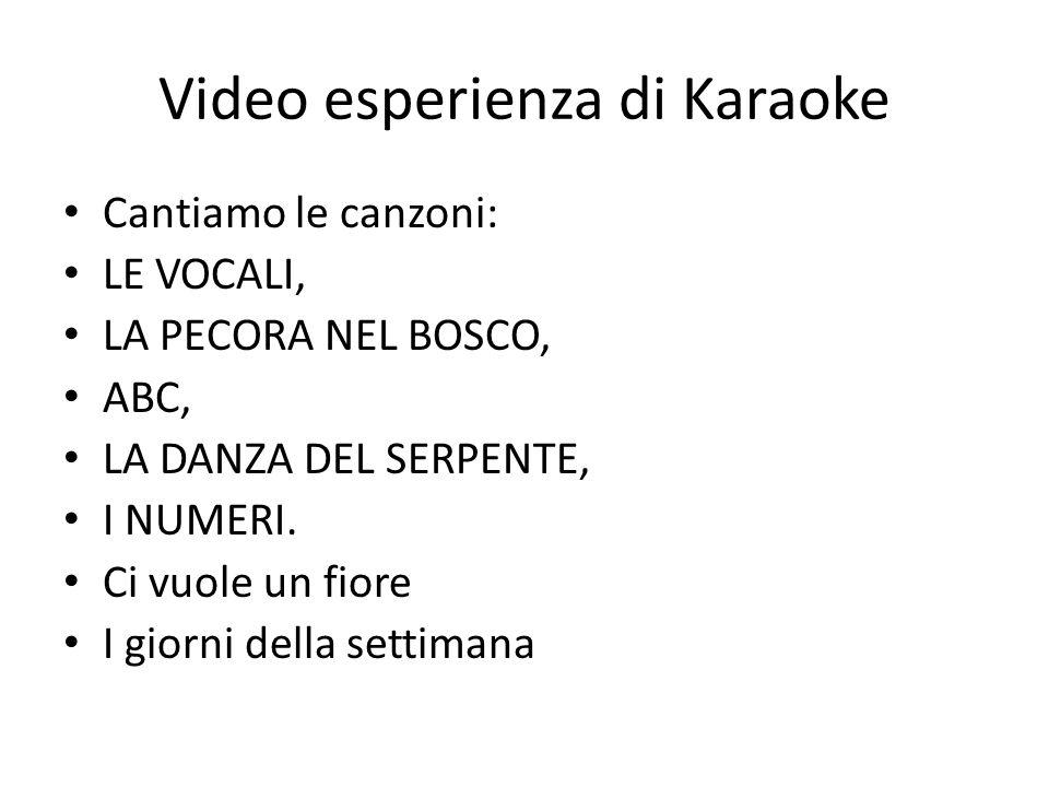 Video esperienza di Karaoke Cantiamo le canzoni: LE VOCALI, LA PECORA NEL BOSCO, ABC, LA DANZA DEL SERPENTE, I NUMERI. Ci vuole un fiore I giorni dell