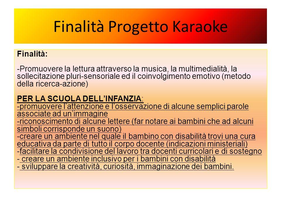 Finalità Progetto Karaoke Finalità: -Promuovere la lettura attraverso la musica, la multimedialità, la sollecitazione pluri-sensoriale ed il coinvolgi