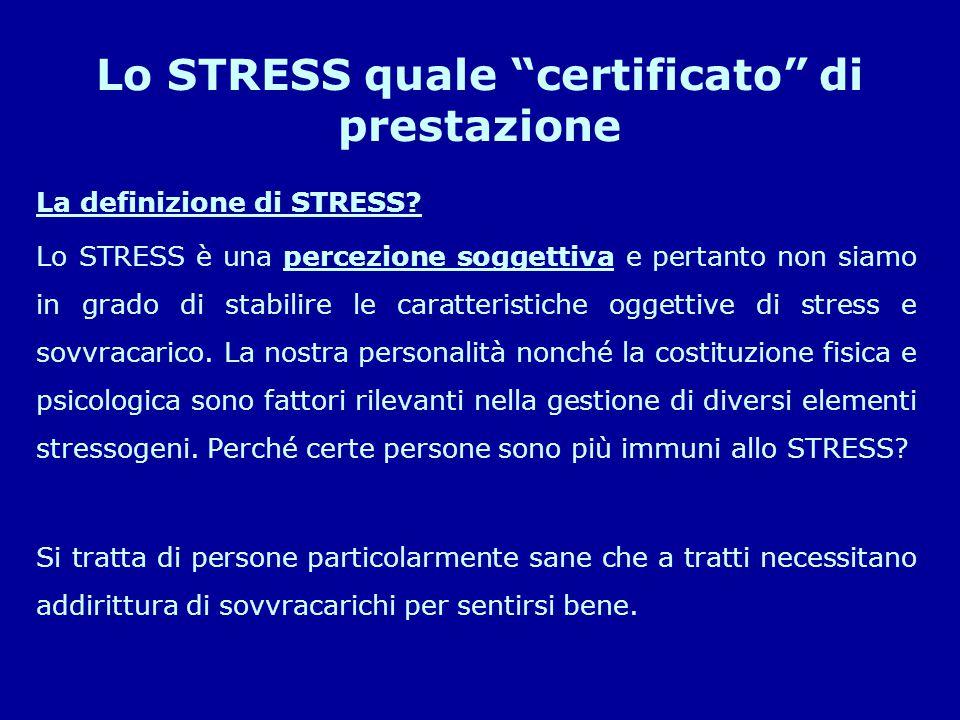 """Lo STRESS quale """"certificato"""" di prestazione La definizione di STRESS? Lo STRESS è una percezione soggettiva e pertanto non siamo in grado di stabilir"""