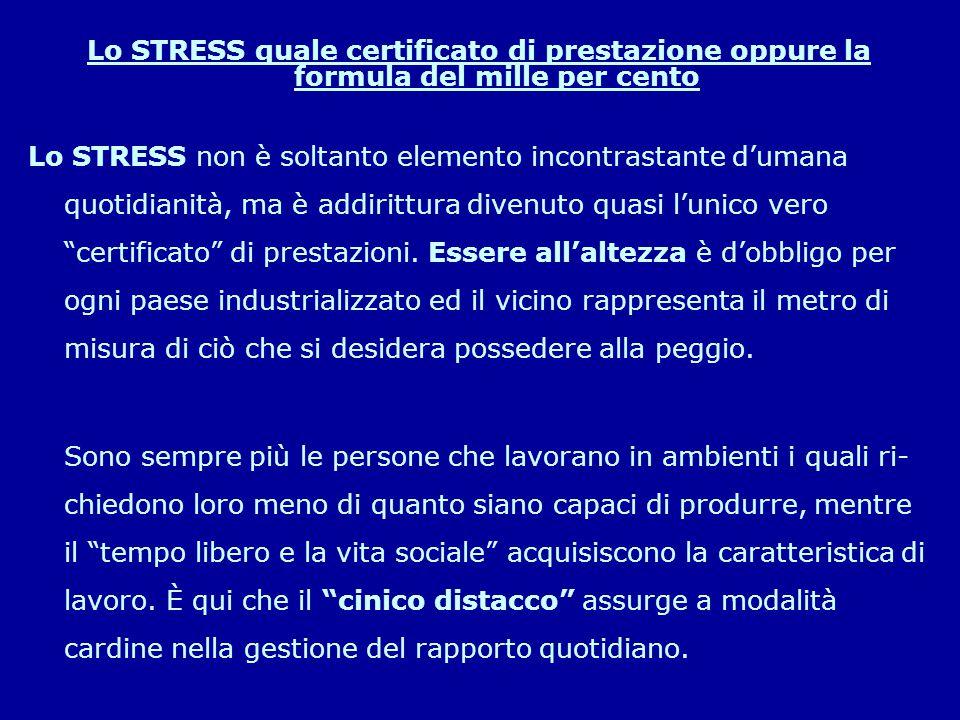 Lo STRESS quale certificato di prestazione oppure la formula del mille per cento Lo STRESS non è soltanto elemento incontrastante d'umana quotidianità, ma è addirittura divenuto quasi l'unico vero certificato di prestazioni.