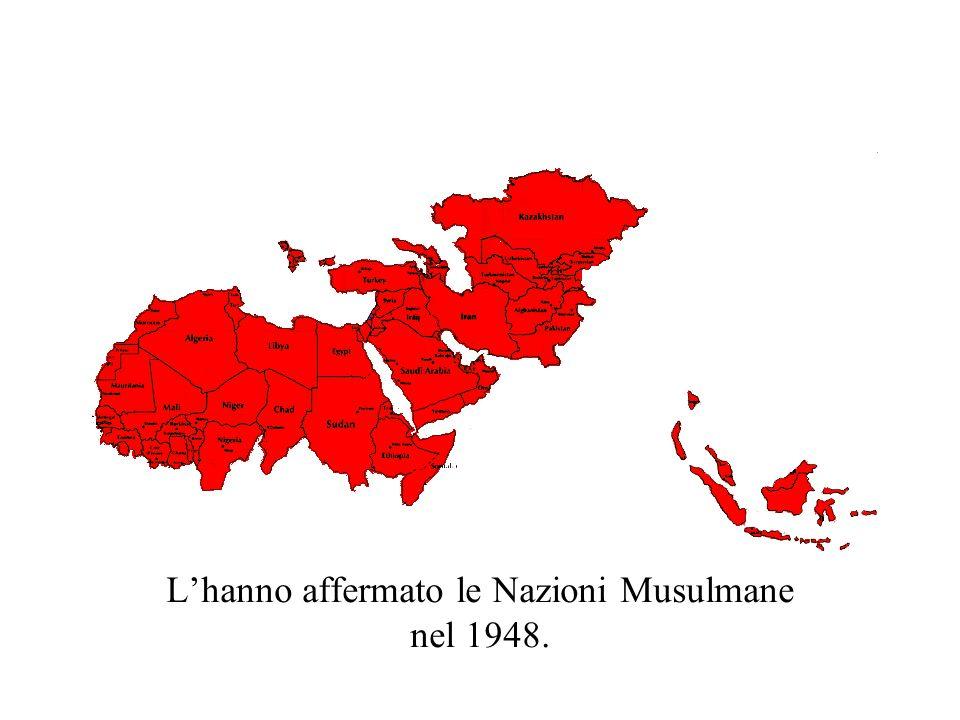 L'hanno affermato le Nazioni Musulmane nel 1948.