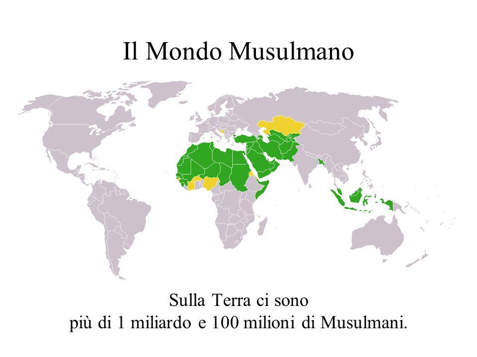 Il Mondo Musulmano Sulla Terra ci sono più di 1 miliardo e 100 milioni di Musulmani.