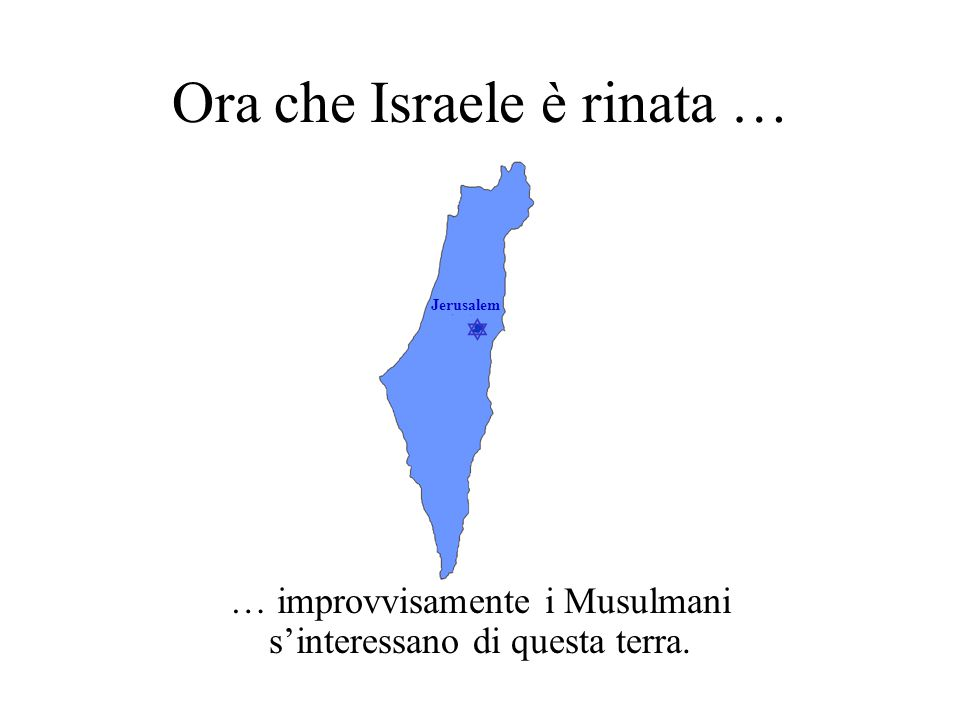  Jerusalem Ora che Israele è rinata … … improvvisamente i Musulmani s'interessano di questa terra.
