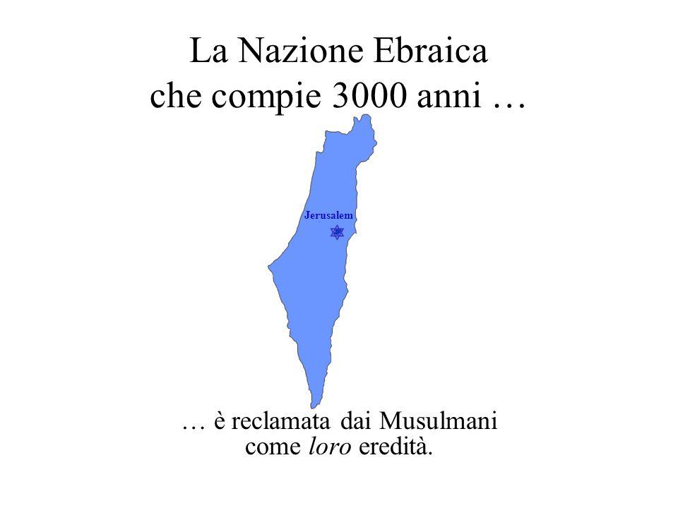  Jerusalem La Nazione Ebraica che compie 3000 anni … … è reclamata dai Musulmani come loro eredità.