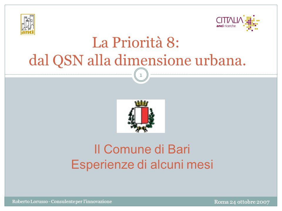 Roma 24 ottobre 2007 Roberto Lorusso - Consulente per l innovazione 1 La Priorità 8: dal QSN alla dimensione urbana.