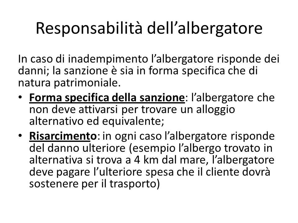 Responsabilità dell'albergatore In caso di inadempimento l'albergatore risponde dei danni; la sanzione è sia in forma specifica che di natura patrimon