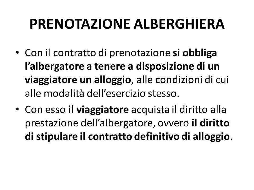PRENOTAZIONE ALBERGHIERA Con il contratto di prenotazione si obbliga l'albergatore a tenere a disposizione di un viaggiatore un alloggio, alle condizi