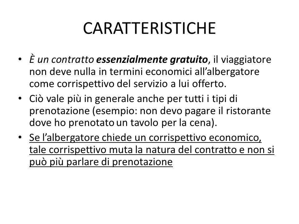 CARATTERISTICHE È un contratto essenzialmente gratuito, il viaggiatore non deve nulla in termini economici all'albergatore come corrispettivo del serv