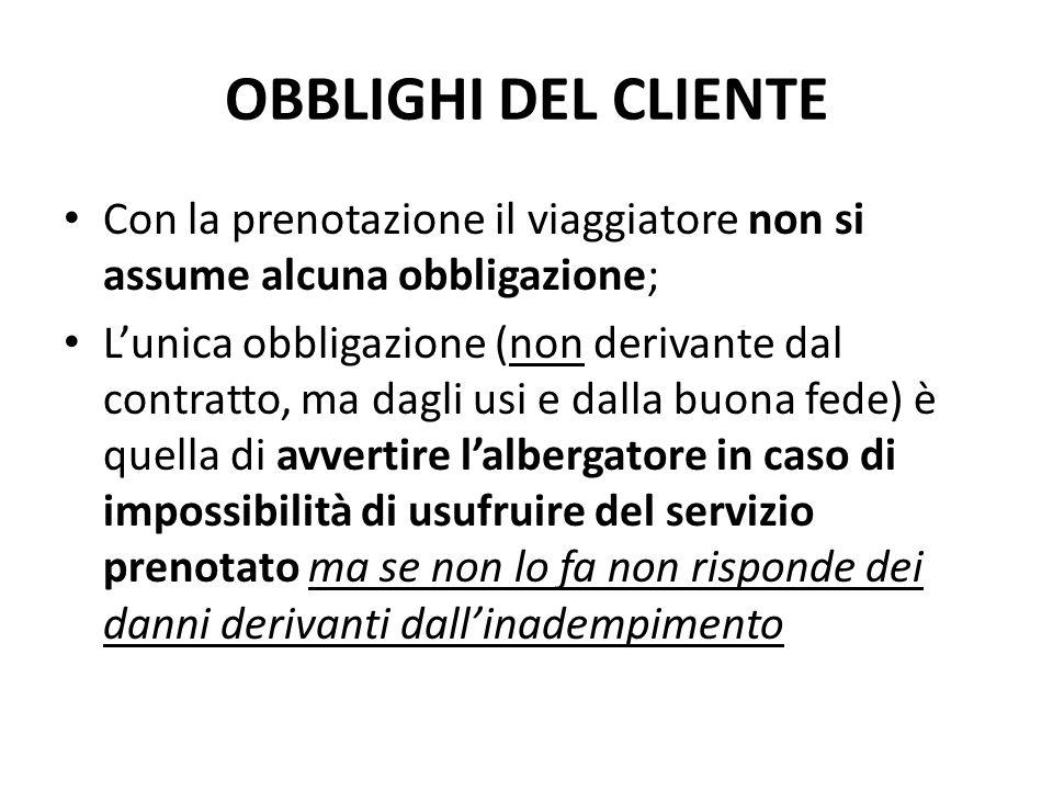 OBBLIGHI DEL CLIENTE Con la prenotazione il viaggiatore non si assume alcuna obbligazione; L'unica obbligazione (non derivante dal contratto, ma dagli
