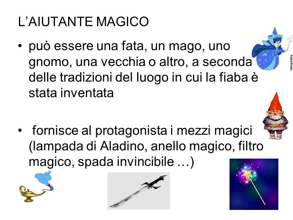 L'AIUTANTE MAGICO può essere una fata, un mago, uno gnomo, una vecchia o altro, a seconda delle tradizioni del luogo in cui la fiaba è stata inventata