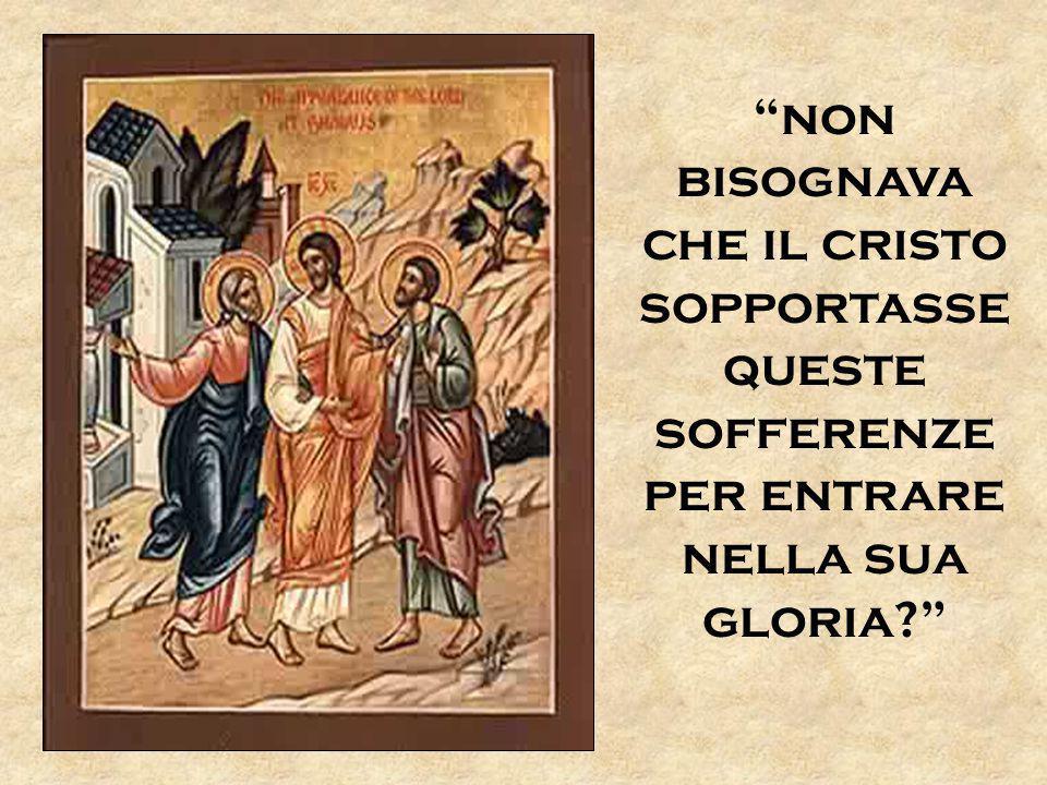 """""""non bisognava che il cristo sopportasse queste sofferenze per entrare nella sua gloria?"""""""